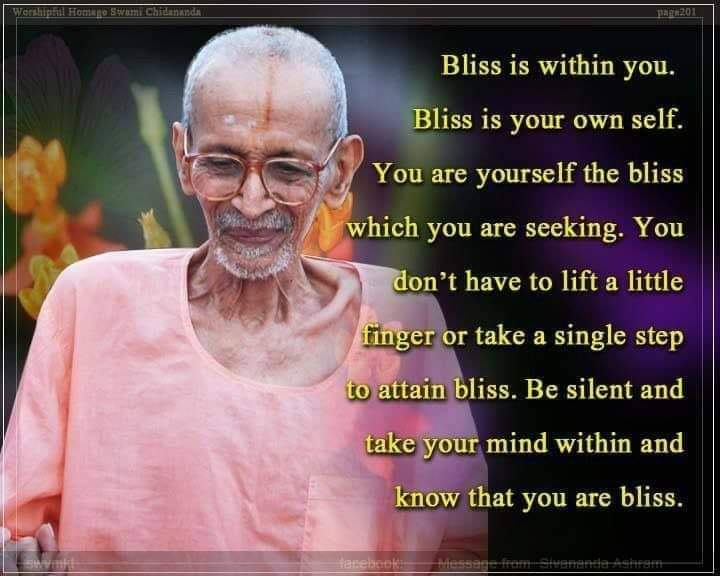 """One cannot become blissful simply because one is blissful, the """"Sat chit Ananda"""". In attempt of becoming blissful one moves away from it"""